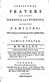 Scriptural Prayers for every morning and evening, for the use of families ... Second edition
