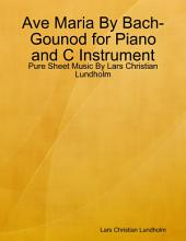 Ave Maria By Bach-Gounod for Piano and C Instrument - Pure Sheet Music By Lars Christian Lundholm