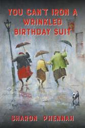 You Can T Iron A Wrinkled Birthday Suit Book PDF