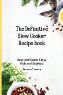 The Definitive Slow Cooker Recipe Book