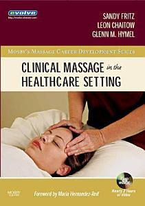 Clinical Massage in the Healthcare Setting   E Book