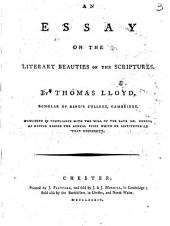 An Essay on the Literary Beauties of the Scriptures: By Thomas Lloyd, ...