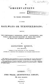 Observations Addressed to Those Interested in Either Rail-ways Or Turnpike-roads: Volume 47