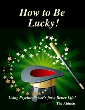 How to Be Lucky! - Using Psychic Power's for a Better Life!