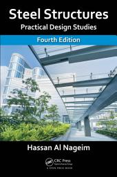 Steel Structures: Practical Design Studies, Fourth Edition, Edition 4