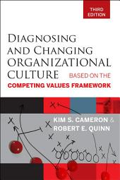 Diagnosing and Changing Organizational Culture: Based on the Competing Values Framework, Edition 3