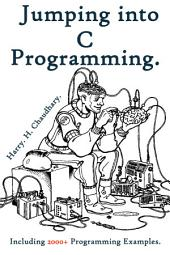 Jumping into C Programming :: (Including 2000+ Programming Examples)