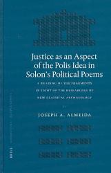 Justice As An Aspect Of The Polis Idea In Solon S Political Poems Electronic Resource  PDF