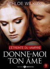 Donne-moi ton âme - 9: L'étreinte du vampire