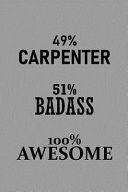 49% Carpenter 51% Badass 100% Awesome: Notebook, Journal Or Planner Size 6 X 9 110 Lined Pages Office Equipment Great Gift Idea for Christmas Or Birth
