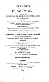 Elements of Elocution: In which the Principles of Reading and Speaking are Investigated ... with Directions for Strengthening and Modulating the Voice ... to which is Added, a Complete System of the Passions; Showing how They Effect the Countenance, Tone of Voice, and Gesture of the Body, Exemplified by a Copious Selection of the Most Striking Passages of Shakespeare