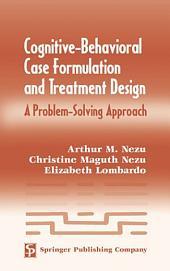 Cognitive-Behavioral Case Formulation and Treatment Design: A Problem-Solving Approach