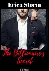 The Billionaire's Secret (A BDSM Billionaire Erotica Romance) Book 2: bdsm billionaire erotica romance
