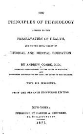 The Principles of Physiology Applied to the Preservation of Health, and to the Improvement of Physical and Mental Education: From the Seventh Edinburgh Edition