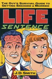 Life Sentence: The Guy's Survival Guide to Getting Engaged and Married