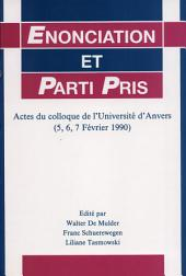 Enonciation et parti pris: actes du colloque de l'Université d'Anvers, 5,6,7 février 1990