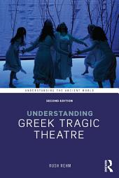 Understanding Greek Tragic Theatre: Edition 2