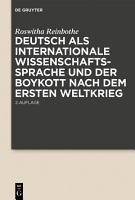 Deutsch als internationale Wissenschaftssprache und der Boykott nach dem Ersten Weltkrieg PDF