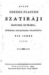 Szatiráji magyarul és deákul, szükséges jegyzetekkel világositva Kis János altal (hung. et lat.)