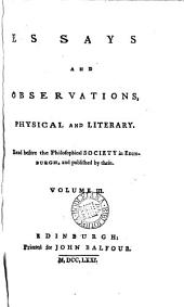 Essays and Observations: Physical and Literary. Read Before the Philosophical Society in Edinburgh, and Published by Them, Volume 1