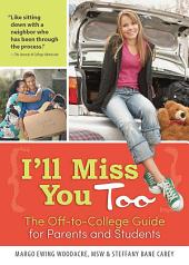 I'll Miss You Too: The Off-to-College Guide for Parents and Students, Edition 2