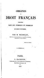 Origines du Droit français cherchées dans les symboles et formules du Droit universel