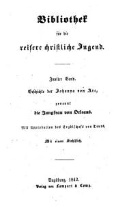 Geschichte der Johanna von Arc, genannt die Jungfrau von Orleans ...