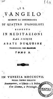 Il Vangelo secondo la concordanza de' quattro evangelisti esposto in meditazioni dal signor abate Duquesne traduzione dal francese.[Girandeau!. Tomo 1.(-12.): Volume 10
