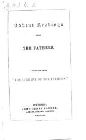 "Advent Readings from the Fathers. Selected from ""The Library of the Fathers"" [i.e. from ""A Library of Fathers of the Holy Catholic Church,"" edited by E. B. Pusey]. [The preface signed: W. I. E. B., i.e. William James Early Bennett.]"
