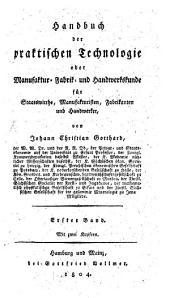 Handbuch der praktischen Technologie oder Manufactur- Fabrik- und Handwerkskunde für Staatswirthe, Manufakturisten, Fabrikanten und Handwerker: 1