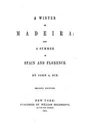 A Winter in Madeira, and a Summer in Spain and Florence ... Second edition