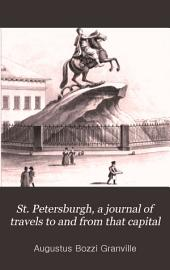 St. Petersburgh, a journal of travels to and from that capital: Volume 1