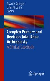 Complex Primary and Revision Total Knee Arthroplasty: A Clinical Casebook
