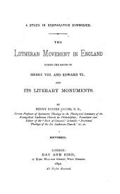 The Lutheran Movement in England During the Reigns of Henry VIII and Edward VI, and Its Literary Monuments: A Study in Comparative Symbolics