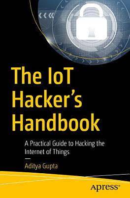 The IoT Hacker s Handbook