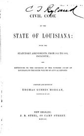 Civil Code of the State of Louisiana: With the Statutory Amendments, from 1825 to 1853, Inclusive; and References to the Decisions of the Supreme Court of Louisiana to the Sixth Volume of Annual Reports