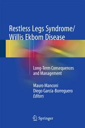 Restless Legs Syndrome/Willis Ekbom Disease: Long-Term Consequences and Management