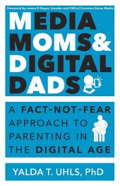 Media Moms and Digital Dads: A Fact Not Fear Approach to Parenting in the Digital Age