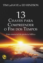 13 Chaves para Compreender o Fim dos Tempos: Edição 3