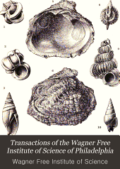Transactions of the Wagner Free Institute of Science of Philadelphia: Volume 3, Parts 5-6