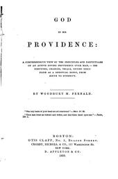 God in his Providence: a comprehensive view of the principles and particulars of an active Divine Providence over man,--his fortunes, changes, trials, entire discipline as a spiritual being