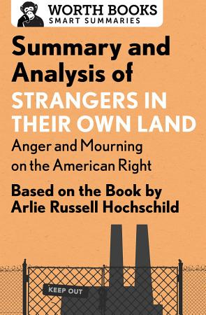 Summary and Analysis of Strangers in Their Own Land  Anger and Mourning on the American Right PDF