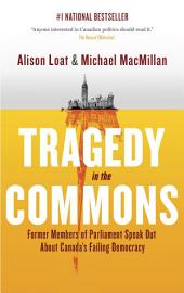 Tragedy in the Commons: Former Members of Parliament Speak Out About Canada's Failing Democracy
