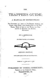 The Trapper's Guide: A Manual of Instructions for Capturing All Kinds of Fur-bearing Animals, and Curing Their Skins ; with Observations on the Fur-trade, Hints on Life in the Woods, and Narratives of Trapping and Hunting Excursions
