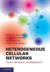 Heterogeneous Cellular Networks: Theory, Simulation and Deployment