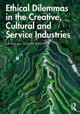 Ethical Dilemmas in the Creative  Cultural and Service Industries