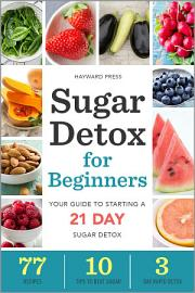 Sugar Detox For Beginners  Your Guide To Starting A 21 Day Sugar Detox