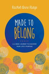 Made to Belong: A 6-Week Journey to Discover Your Life's Purpose