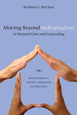 Moving Beyond Individualism in Pastoral Care and Counseling PDF