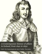 A Contemporary History of Affairs in Ireland, from 1641 to 1652: Now for the First Time Published with an Appendix of Original Letters and Documents, Volume 3